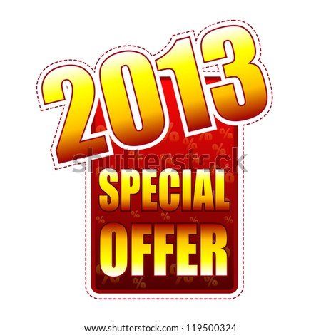 special offer year 2013 - red and yellow label with text and percentage signs, business concept