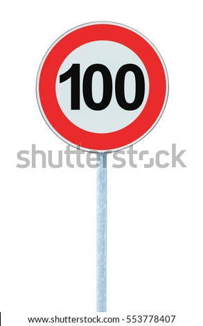 Speed Limit Zone Warning Road Sign, Isolated Prohibitive 100 Km Kilometre Kilometer Maximum Traffic Limitation Order, Red Circle, Large Detailed Closeup #553778407