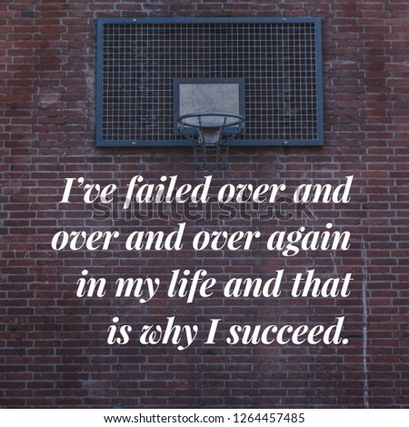 Sports Basketball Quotes: I've failed over and over and over again in my life and that is why I succeed. #1264457485