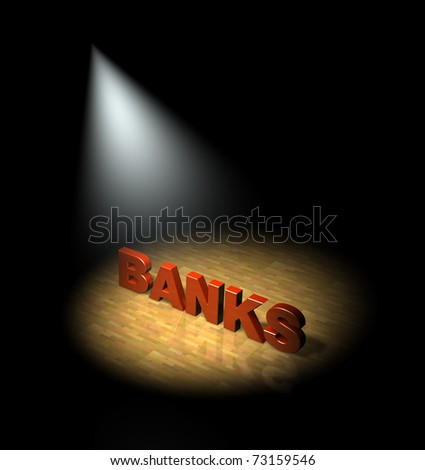 Spotlight on banks and banking