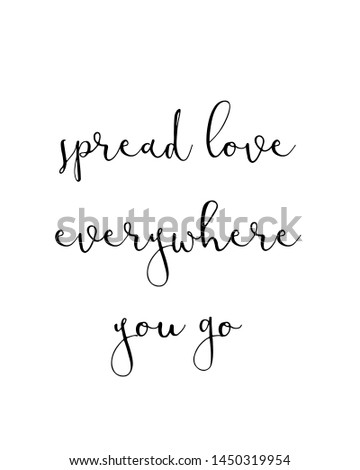 spread love everywhere you go print. typography poster. Typography poster in black and white. Motivation and inspiration quote. Black inspirational quote isolated on the white background.
