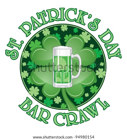 St. Patrick's Day Bar Crawl Design is an illustration of a design for St. Patrick's Day. Includes a green beer and four leaf clovers or shamrocks.