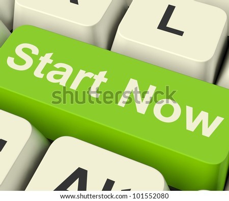Start Now Key Meaning To Commence Immediately With Internet