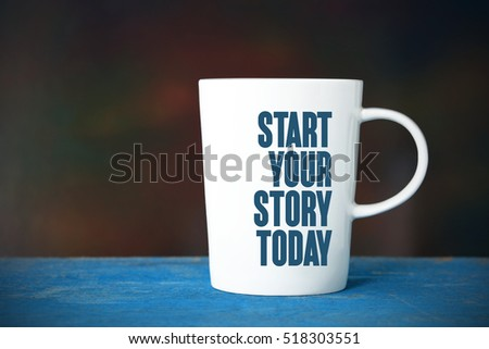 Start Your Story Today, Business Concept #518303551