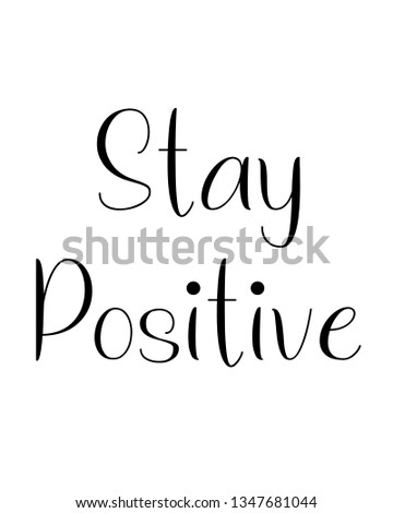 Stay positive, Typography poster in black and white. Modern calligraphy vector illustration. Motivation and inspiration quote. Home decoration, positive typography poster,