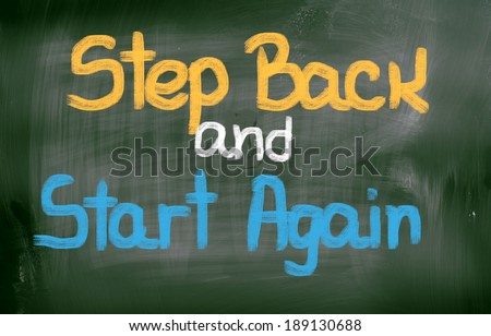 Step Back And Start Again Concept