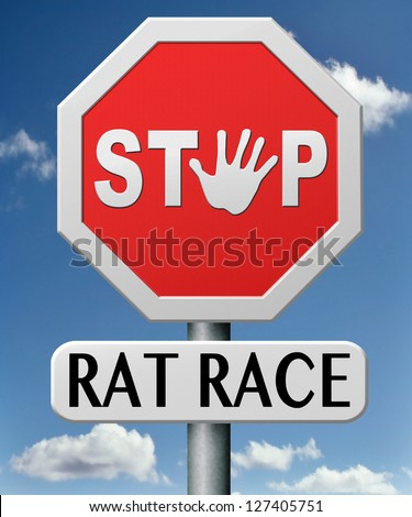 stop rat race stressful modern life pointless live to work with job stress because of capitalism and business competition pointless persuit for money