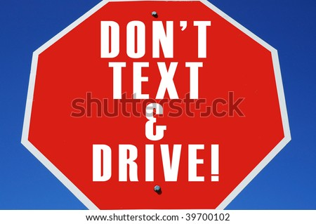 "stop sign reading"" Don't text & Drive!"""