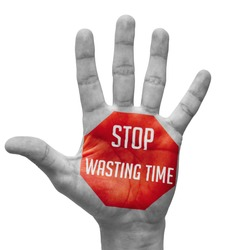 Stop Wasting Time  Sign Painted - Open Hand Raised, Isolated on White Background