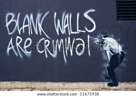 Street Art - Blank Walls are Criminal
