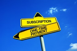 Subscription vs One-Time Payment - Traffic sign with two options - subscribe periodical service and product vs singular purchase and payment.