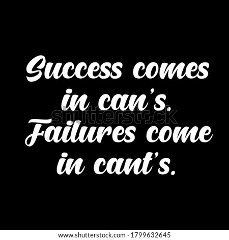 succes comes in can's, failurees come in can not quotes design typography motivational quotes image inspirational quotes black background Photo stock ©
