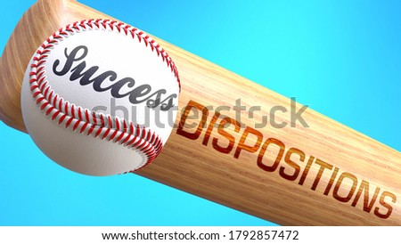 Success in life depends on dispositions - pictured as word dispositions on a bat, to show that dispositions is crucial for successful business or life., 3d illustration Stock photo ©
