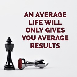 Success quote, An average life will only gives you average results.
