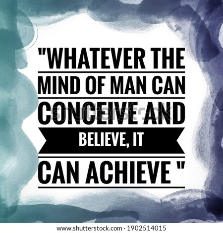 Success quote with beautiful background. Whatever the mind of man can conceive and believe, it can achieve.  Stock photo ©