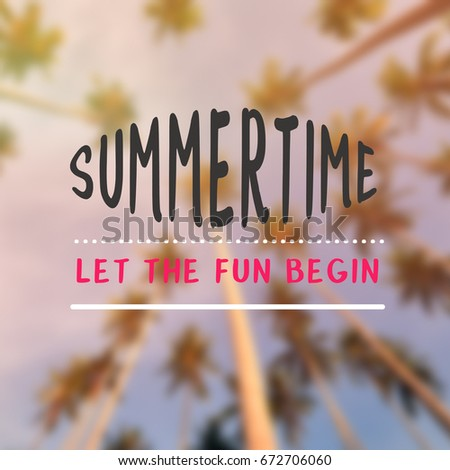Summertime quotes - Summertime, let the fun begin #672706060