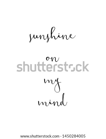 sunshine on my mind print. typography poster. Typography poster in black and white. Motivation and inspiration quote. Black inspirational quote isolated on the white background.