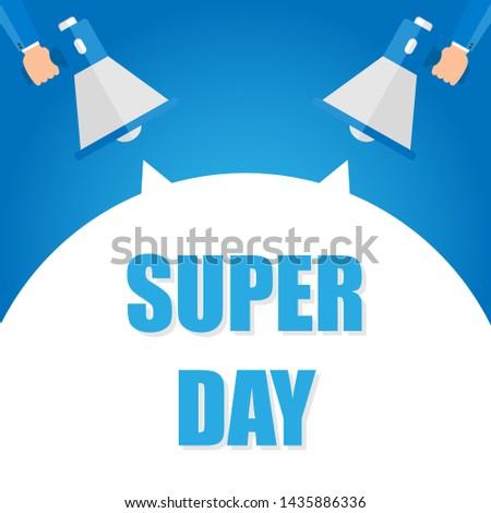 Super day announcement, hand holding megaphone and specch bubble announcing big sale,   illustration
