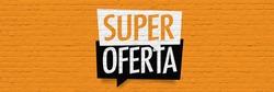 Super Oferta : Spanish translation, for Great offer