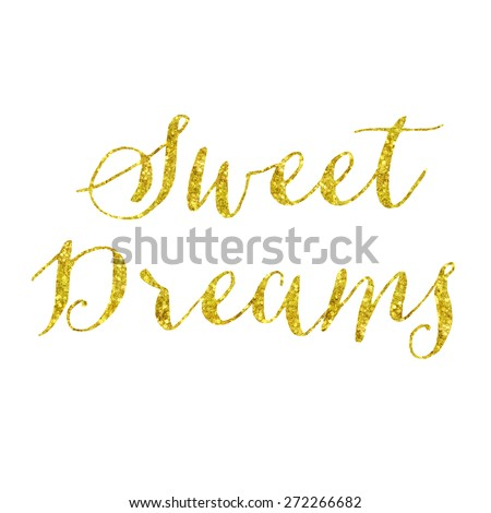 Sweet Dreams Glittery Gold Faux Foil Metallic Inspirational Quote Isolated on White Background