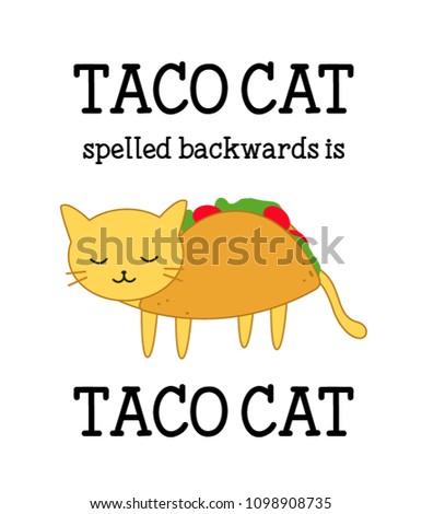 TACO CAT spelled backwards is TACO CAT