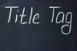 Tag Title - text on a chalk board. The page title in the browser, which is reflected in the search engine results
