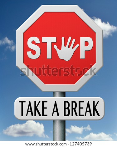 take a break for lunch coffee or take a a vacation or leisure day off to rest
