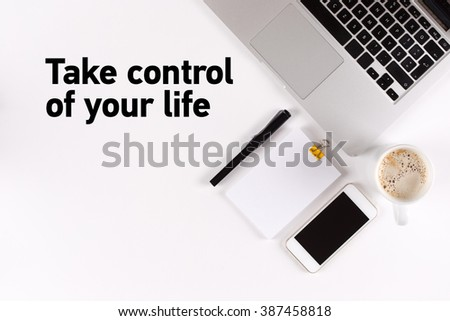 Take Control Of Your Life text on the desk with copy space #387458818