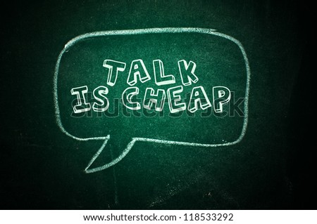 Talk is cheap - Talk balloon on a green chalkboard