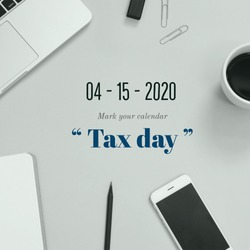 Tax payment day 2020, mark your calendar on April 15, 2020 with workspace desk, business and tax concept