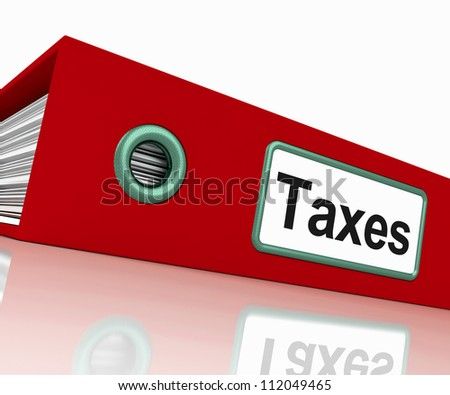Taxes File Containing Taxation Reports And Documents