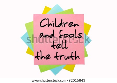 "text ""Children and fools tell the truth"" written by hand font on bunch of colored sticky notes"