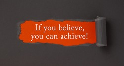 Text If you believe, you can achieve appearing behind torn brown paper. Motivation encouragement quote.