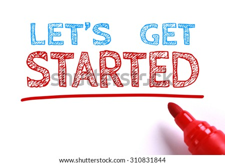 Text Let us get started with red marker aside is isolated on white paper background.