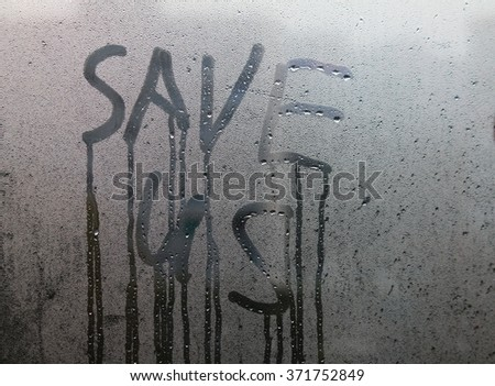 "Text ""Save us"" on the window light #371752849"