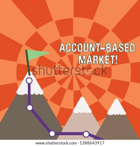 Text sign showing Account Based Market. Conceptual photo resources target a key group of specific accounts Three Mountains with Hiking Trail and White Snowy Top with Flag on One Peak.