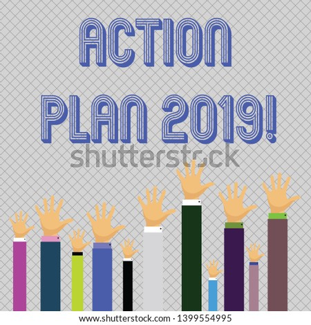 Text sign showing Action Plan 2019. Conceptual photo proposed strategy or course of actions for current year Hands of Several Businessmen Raising Up Above the Head, Palm Facing Front.