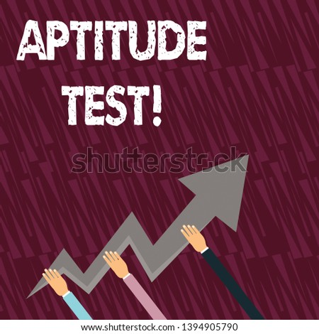 Text sign showing Aptitude Test. Conceptual photo designed to determine a demonstrating s is ability in a particular skill Three Hands Holding Colorful Zigzag Lightning Arrow Pointing and Going Up.