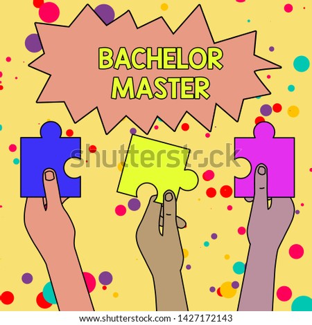 Text sign showing Bachelor Master. Conceptual photo An advanced degree completed after bachelor s is degree Three Colored Empty Jigsaw Puzzle Pieces Held in Different People Hands.
