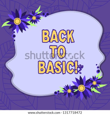 Text sign showing Back To Basic. Conceptual photo Return simple things Fundamental Essential Primary basis Blank Uneven Color Shape with Flowers Border for Cards Invitation Ads.