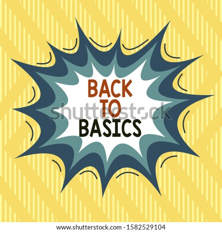 Text sign showing Back To Basics. Conceptual photo Return simple things Fundamental Essential Primary basis Asymmetrical uneven shaped format pattern object outline multicolour design.