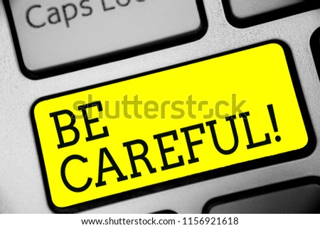 Text sign showing Be Careful. Conceptual photo making sure of avoiding potential danger mishap or harm Keyboard yellow key Intention create computer computing reflection document. #1156921618