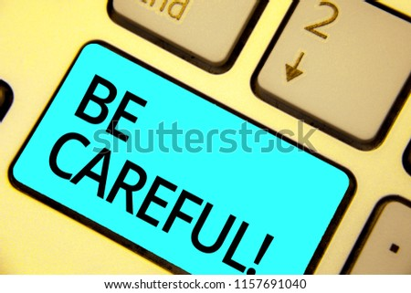 Text sign showing Be Careful. Conceptual photo making sure of avoiding potential danger mishap or harm Keyboard blue key Intention create computer computing reflection document. #1157691040