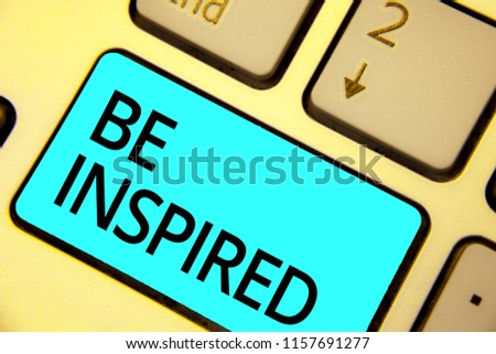 Text sign showing Be Inspired. Conceptual photo extraordinary quality as arising from some creative impulse Keyboard blue key Intention create computer computing reflection document. #1157691277