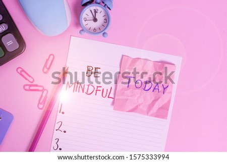 Text sign showing Be Mindful. Conceptual photo paying close attention to or being conscious of something Calculator clips clock clipboard mouse sheet note pencil color background. #1575333994