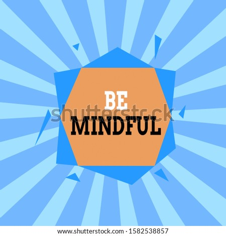 Text sign showing Be Mindful. Conceptual photo paying close attention to or being conscious of something Asymmetrical uneven shaped format pattern object outline multicolour design.