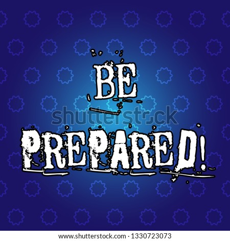 Text sign showing Be Prepared. Conceptual photo Stay Ready Willing to take an opportunity Preparing Yourself.