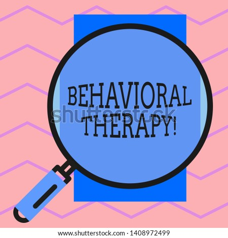 Text sign showing Behavioral Therapy. Conceptual photo help change potentially selfdestructive behaviors Round magnifying glass with iron handle frame to make object look bigger.