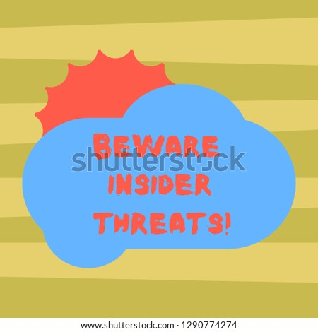 Text sign showing Beware Insider Threats. Conceptual photo Be cautious on malicious attack inside the network Sun Hiding Shining Behind Blank Fluffy Color Cloud photo for Poster Ads.