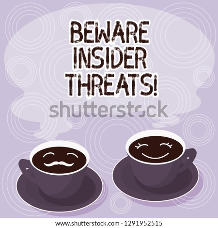 Text sign showing Beware Insider Threats. Conceptual photo Be cautious on malicious attack inside the network Sets of Cup Saucer for His and Hers Coffee Face icon with Blank Steam.